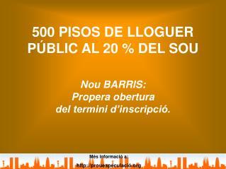 500 PISOS DE LLOGUER PÚBLIC AL 20 % DEL SOU