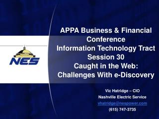 Vic Hatridge – CIO Nashville Electric Service vhatridge@nespower (615) 747-3735