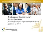 The Brooklyn Hospital Center Service Excellence  Strategies Impacting Patient Experience October 6, 2010