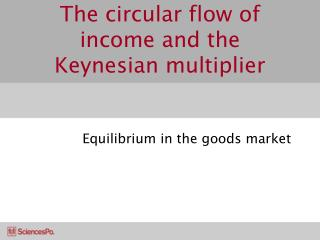 The circular flow of income and the Keynesian multiplier