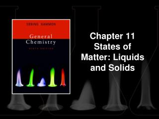 Chapter 11 States of Matter: Liquids and Solids