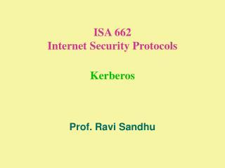 ISA 662 Internet Security Protocols Kerberos