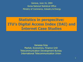 Statistics in perspecitve: ITU's Digital Access Index (DAI) and Internet Case Studies