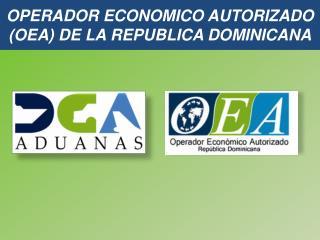 OPERADOR ECONOMICO AUTORIZADO (OEA) DE LA REPUBLICA DOMINICANA