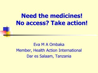 Need the medicines! No access? Take action!