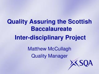 Quality Assuring the Scottish Baccalaureate  Inter-disciplinary Project Matthew McCullagh