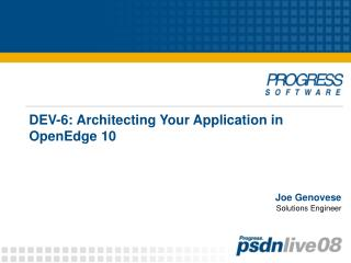 DEV-6: Architecting Your Application in OpenEdge 10