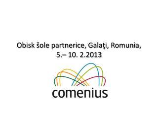 Obisk šole partnerice, Galaţi , Romunia , 5.– 10. 2.2013