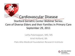 Latha Palaniappan, MD, MS Ariel Holland, BA Palo Alto Medical Foundation Research Institute