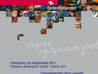 Innledning om landsmøtet 2011 Felleskurs avdeling 601 og 603 – februar 2011