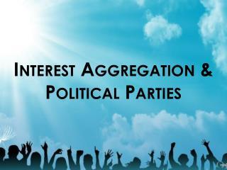 Interest Aggregation & Political Parties