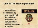 Unit III The New Imperialism