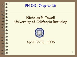PH 241: Chapter 16 Nicholas P. Jewell University of California Berkeley April 17-26, 2006