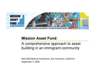 Mission Asset Fund :   A comprehensive approach to asset building in an immigrant community