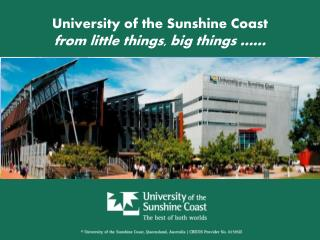 University of the Sunshine Coast  from little things, big things ……
