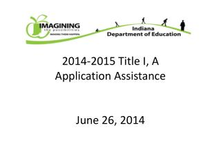 2014-2015 Title I, A Application Assistance June 26, 2014