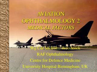 Wg Cdr Malcolm Woodcock RAF Ophthalmology Centre for Defence Medicine