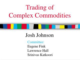 Trading of  Complex Commodities
