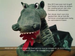 Was 2013 een jaar met Angst? Dan herken je zeker de draken die voeding gaven aan al je