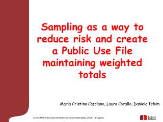 Sampling as a way to reduce risk and create a Public Use File maintaining weighted totals