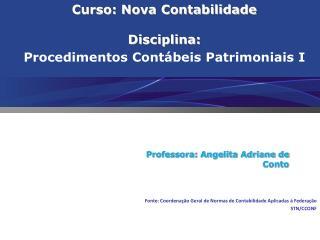 Curso: Nova Contabilidade Disciplina: Procedimentos Contábeis Patrimoniais I