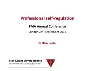 Professional self-regulation FMA Annual Conference London 24 th  September 2014 Dr Stan Lester