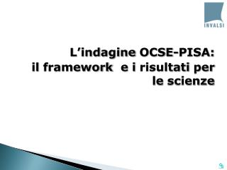 L'indagine OCSE-PISA: il framework e i risultati per le scienze