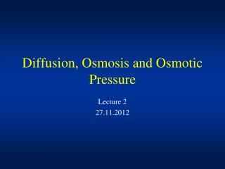 Diffusion, Osmosis and Osmotic Pressure