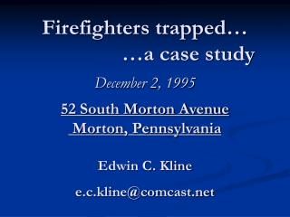 Firefighters trapped…                  …a case study December 2, 1995 52 South Morton Avenue  Morton, Pennsylvania E