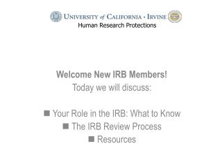 Welcome New IRB Members! Today we will discuss: Your Role in the IRB: What to Know