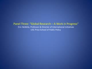 "Panel Three: ""Global Research – A Work in Progress"""
