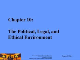 Chapter 10: The Political, Legal, and Ethical Environment