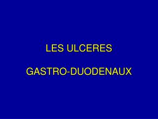 LES ULCERES  GASTRO-DUODENAUX