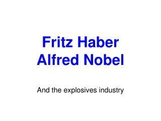 Fritz Haber Alfred Nobel