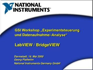 """GSI Workshop """"Experimentsteuerung und Datenaufnahme/-Analyse"""" LabVIEW / BridgeVIEW"""