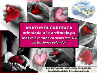 DRA. SHEYLA CASAS LAGO. MIR IV CARDIOLOGÍA Complejo Hospitalario Universitario A Coruña