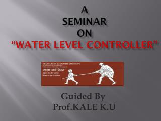 "A seminar on ""water level controller"""