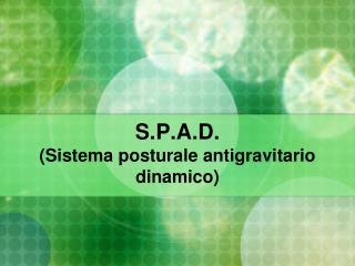S.P.A.D. (Sistema posturale antigravitario dinamico)