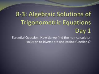8-3: Algebraic Solutions of Trigonometric Equations Day 1
