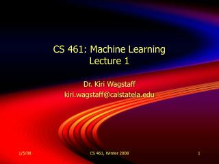 CS 461: Machine Learning Lecture 1