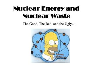 Nuclear Energy and Nuclear Waste