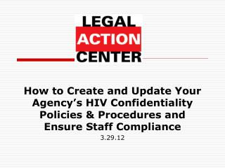 How to Create and Update Your Agency's HIV Confidentiality Policies & Procedures and Ensure Staff Compliance 3.29.12