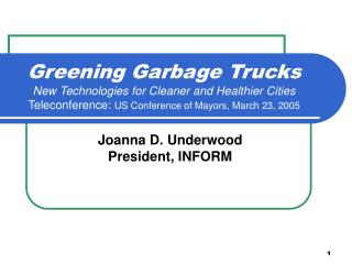 Greening Garbage Trucks  New Technologies for Cleaner and Healthier Cities Teleconference:  US Conference of Mayors, Mar