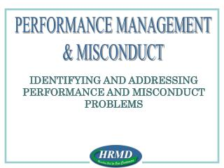 IDENTIFYING AND ADDRESSING PERFORMANCE AND MISCONDUCT PROBLEMS