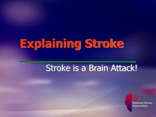 Explaining Stroke 							_ Stroke is a Brain Attack!