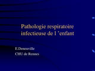 Pathologie respiratoire infectieuse de l'enfant