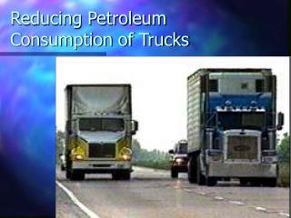 Reducing Petroleum  Consumption of Trucks