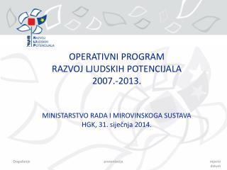 OPERATIVNI PROGRAM RAZVOJ LJUDSKIH POTENCIJALA 2007.-2013.