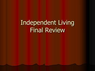 Independent Living  Final Review