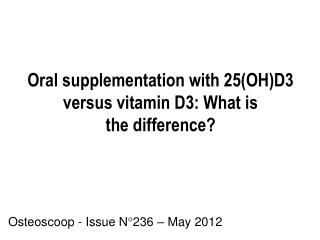 Oral supplementation with 25(OH)D3 versus vitamin D3: What is  the difference?